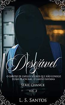 Desejável (Chance Livro 2) por [L. S. Santos, Flor Imortal, Leticia Tagliatelli]
