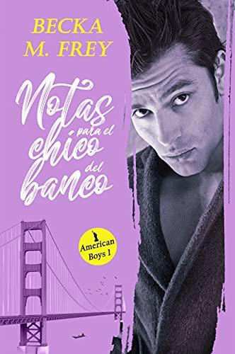 Notas para el chico del banco: (Autoconclusivo) Novela de romance contemporáneo (American Boy nº 1)