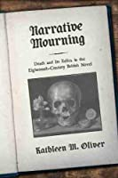 Narrative Mourning: Death and Its Relics in the Eighteenth-Century British Novel (Transits: Literature, Thought & Culture, 1650-1850)