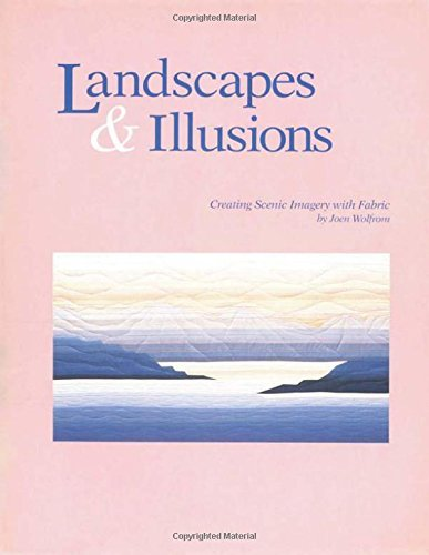 Landscapes and Illusions. Creating Scenic Imagery with Fabric - Print on Demand Edition by Wolfrom, Joen (April 1, 2010) Paperback