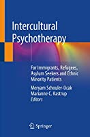 Intercultural Psychotherapy: For Immigrants, Refugees, Asylum Seekers and Ethnic Minority Patients