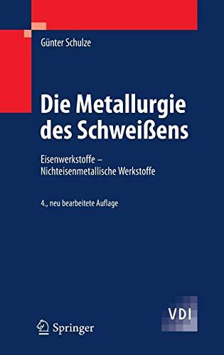 Die Metallurgie des Schweißens: Eisenwerkstoffe - Nichteisenmetallische Werkstoffe (VDI-Buch)