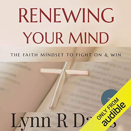 Renewing Your Mind the Faith Mindset to Fight on and Win  By  cover art