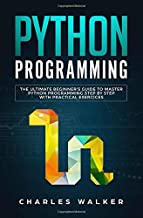 Python Programming: The Ultimate Beginner's Guide to Master Python Programming Step by Step with Practical Exercices