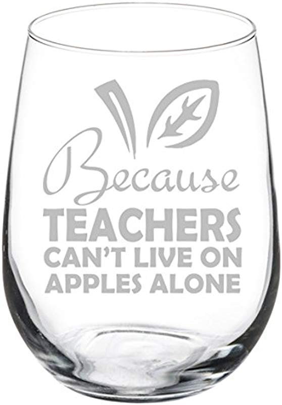 Wine Glass Goblet Funny Because Teachers Can T Live On Apples Alone 17 Oz Stemless