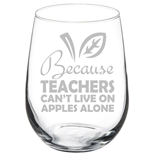 Because Teachers Can't Live On Apples Alone (17 oz Stemless)
