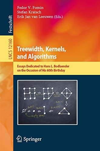 Treewidth, Kernels, and Algorithms: Essays Dedicated to Hans L. Bodlaender on the Occasion of His 60th Birthday (Lecture Notes in Computer Science Book 12160)