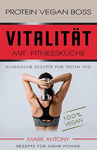 FITNESSKÜCHE VEGAN * Kochbuch Fitness-Rezepte für mehr Power * Randvoll mit Protein und natürlichen Vitalstoffen * Gesunde Klassiker für jeden Tag * 100% Vegan.