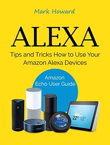 Alexa: Tips and Tricks How to Use Your Amazon Alexa Devices (Amazon Echo User Guide) (English Edition)