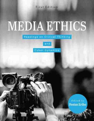 Media Ethics: Readings on Critical Thinking and Cyber Dynamics