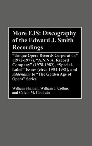 More Ejs: Discography of the Edward J. Smith Recordings: Unique Opera Records Corporation (1972-1977), A.N.N.A. Record Company (: Discography of the ... Golden Age of Opera Series (DISCOGRAPHIES)