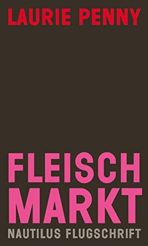 Fleischmarkt: Weibliche Körper im Kapitalismus - Nautilus Flugschrift
