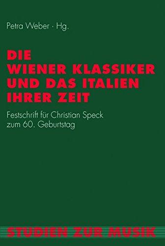 Die Wiener Klassiker und das Italien ihrer Zeit. Festschrift für Christian Speck zum 60. Geburtstag (Studien zur Musik)