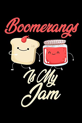 Boomerangs is My Jam: Funny Boomerangs Journal (Diary, Notebook) Christmas & Birthday Gift for Boomerangs Enthusiasts
