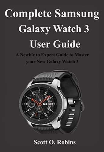 Complete Samsung Galaxy Watch 3 User Guide: A Newbie to Expert Guide to Master your New Galaxy Watch 3 (English Edition)