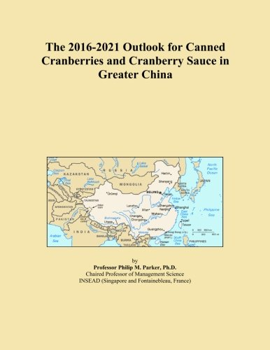 The 2016-2021 Outlook for Canned Cranberries and Cranberry Sauce in Greater China