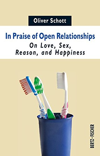 In Praise of Open Relationships: On Love, Sex, Reason, and Happiness