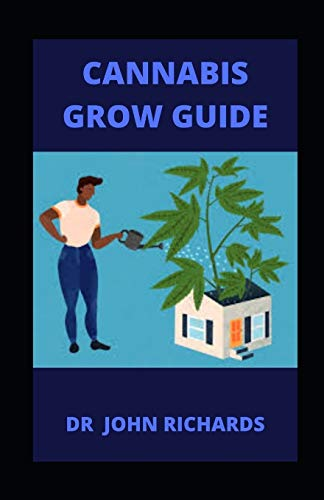 CANNABIS GROW GUIDE: Beginners Guide To Growing, Harvesting And Processing Cannabis