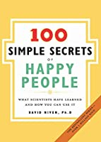 The 100 Simple Secrets of Happy People: What Scientists Have Learned and How You Can Use It (100 Simple Secrets, 1)
