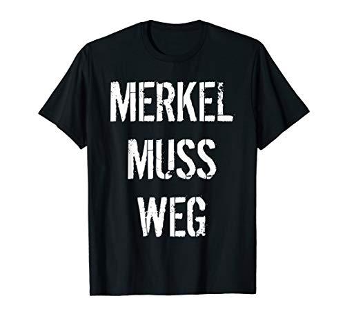 Merkel muss weg Anti Merkel gegen die Politik T-Shirt