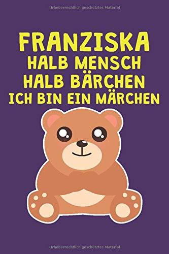 Franziska - Halb Mensch Halb Bärchen - Ich bin ein Märchen: Lustiges Namen personalisiertes Notizbuch für Frauen und Mädchen. Blanko Notizbuch. ... Weihnachtsgeschenk für Frauen und Mädchen.