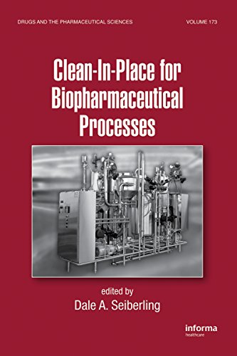Clean-In-Place for Biopharmaceutical Processes (Drugs and the Pharmaceutical Sciences Book 173)