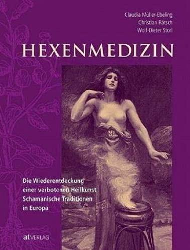 Hexenmedizin: Die Wiederentdeckung einer verbotenen Heilkunst - schamanische Tradition in Europa. Hexenmedizin und Hexenbilder in Geschichte und Gegenwart
