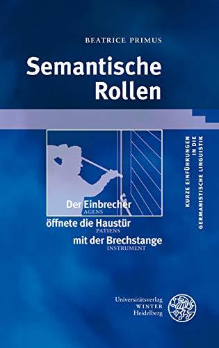 Semantische Rollen (Kurze Einführungen in die germanistische Linguistik - KEGLI 12)