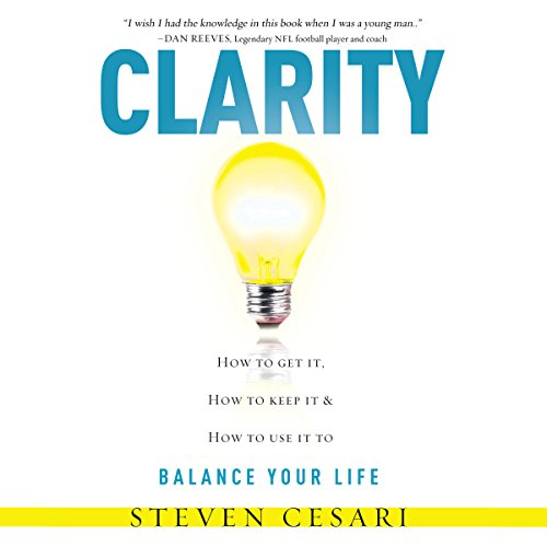 Clarity - How to Get It, How to Keep It, and How to Use It to Balance Your Life cover art