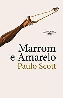 Marrom e Amarelo por [Paulo Scott]