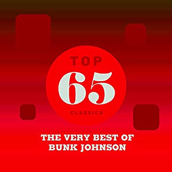 Top 65 Classics - The Very Best of Bunk Johnson