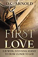 First Love: A 10-Week, Intentional Journey to Draw Closer to God