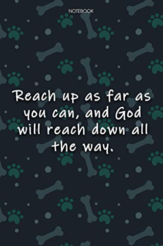 Lined Notebook Journal Cute Dog Cover Reach up as far as you can, and God will reach down all the way: Journal, Journal, Agenda, Over 100 Pages, Notebook Journal, Monthly, Journal, 6x9 inch
