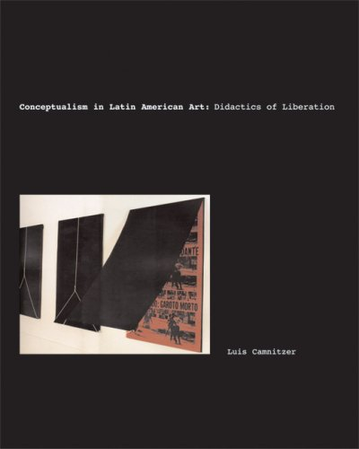 Conceptualism in Latin American Art: Didactics of Liberation (Joe R. and Teresa Lozano Long Series in Latin American and Latino Art and Culture)