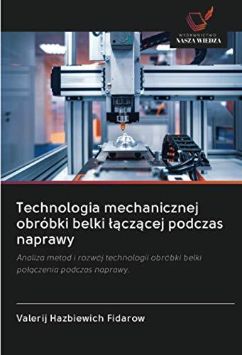 Technologia mechanicznej obróbki belki łączącej podczas naprawy: Analiza metod i rozwój technologii obróbki belkipołączenia podczas naprawy.