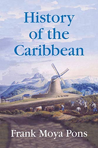 Compare Textbook Prices for History of the Caribbean: Plantations, Trade, and War in the Atlantic World  ISBN 9781558764156 by Moya Pons, Frank