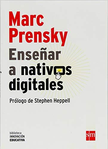 Enseñar a nativos digitales: Una propuesta pedagógica para la sociedad del conocimiento (Biblioteca Innovación Educativa nº 1) (Spanish Edition)
