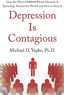 Depression Is Contagious How the Most Common Mood Disorder Is Spreading Around the World and How to Stop It by Michael D.,...