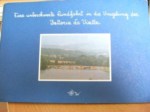 Fattoria La Vialla - Reiseaufzeichnungen Nr. 1 ; Eine unbeschwerte Rundfahrt in die Umgebung der Fattoria La Vialla