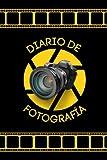 Diario De Fotografía: Apuntes de fotografía - El cuaderno del fotógrafo - Anota y registra todo acerca de tus fotografías - Regalo original para fotógrafo o fotógrafa.