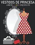 Libro de colorear de vestidos de princesa para adultos: Lindos vestidos vintage para aliviar el estrés y relajarse para la moda adulta.