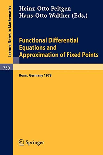 Functional Differential Equations and Approximation of Fixed Points: Proceedings, Bonn, July 1978 (Lecture Notes in Mathematics, 730, Band 730)