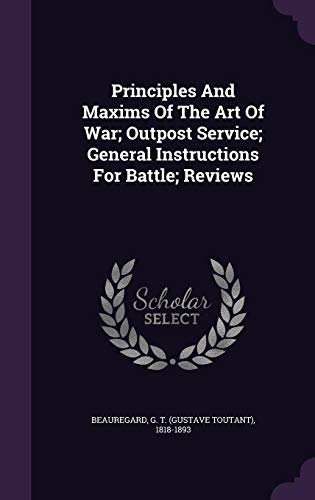 Principles and Maxims of the Art of War; Outpost Service; General Instructions for Battle; Reviews
