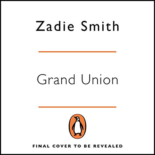 Grand Union                   By:                                                                                                                                 Zadie Smith                           Length: Not Yet Known     Not rated yet     Overall 0.0