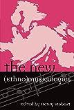 The New (Ethno)musicologies (Europea : Ethnomusicologies and Modernities)