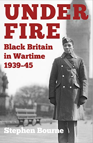 Under Fire: Black Britain in Wartime 1939–45 (English Edition)