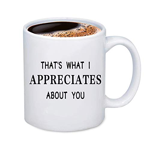 CENWA Letterkenny Inspired Mug Squirrelly Dan Quote That's What I Appreciates About You Coffee Mug For Women or Men (About You Mug)