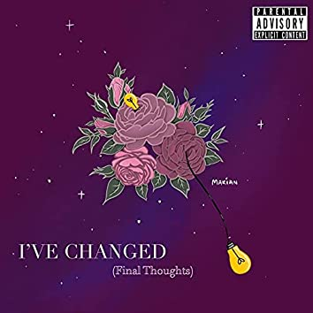 I've Changed (Final Thoughts)