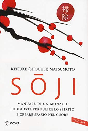 Soji. Manuale di un monaco buddhista per pulire lo spirito e creare spazio nel cuore