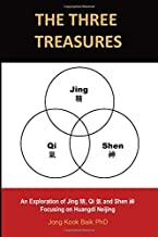 The Three Treasures: An Exploration of Jing 精, Qi 氣 and Shen 神 Focusing on Huangdi Neijing